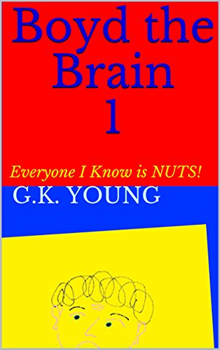 Boyd the Brain1: Everyone I Know is NUTS!