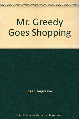 Mr. Greedy Goes Shopping