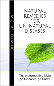 Natural Remedies for Un-Natural Diseases (English Edition) par [Fleming, Michael]
