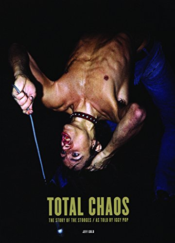 TOTAL CHAOS: The Story of the Stooges