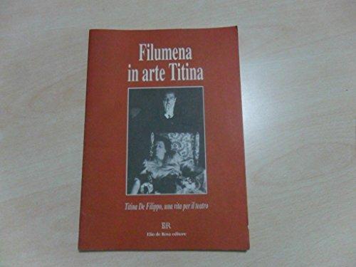 Filumena in arte titina titina de filippo, una vita per il teatro