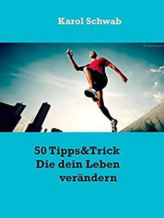 50 tipps trick die dein leben ver ndern ebook karol schwab kindle shop. Black Bedroom Furniture Sets. Home Design Ideas