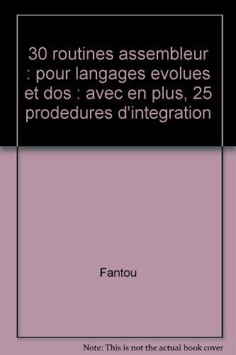 30 routines assembleur : pour langages evolues et dos : avec en plus, 25 prodedures d'integration