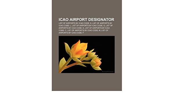ICAO AIRPORT DESIGNATOR: LIST OF AIRPORTS BY ICAO CODE: K