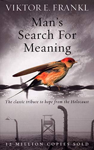 Man's Search For Meaning: The classic tribute to hope from the Holocaust par Viktor E Frankl