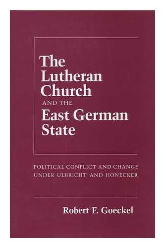 Lutheran Church and the East German State: Political Conflict and Change Under Ulbricht and Honecker