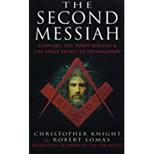 The Second Messiah: Templars, the Turin Shroud and the Great Secret of Freemasonry by Christopher Knight (1998-08-01)