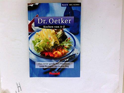 Preisvergleich Produktbild Dr. Oetker Kochen von A - Z Club-Premiere Band 8 Rel - Schwa Das neue große Kochlexikon 5000 Rezepte für jeden Tag