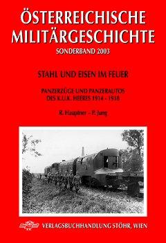 Stahl und Eisen im Feuer: Panzerzüge und Panzerautos des k.u.k. Heeres 1914 - 1918