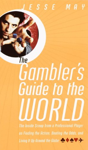 The Gambler's Guide to the World: The Inside Scoop from a Professional Player on Finding the Action, Beating the Odds, and Living It Up Around the Globe (English Edition) -