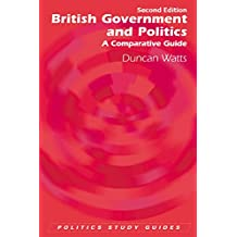 British Government and Politics: A Comparative Guide: A Comparative Guide, Second Edition (Politics Study Guides)