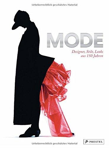 MODE: Designer, Stile, Looks aus 150 Jahren (Mode-kunst)