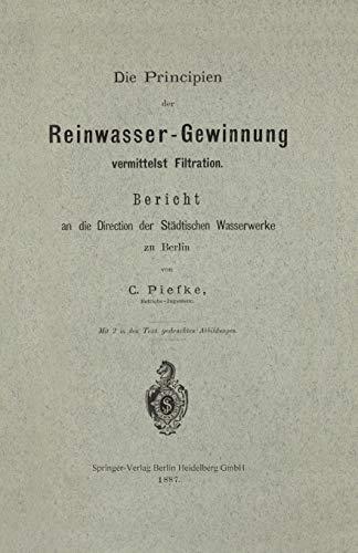 Die Principien der Reinwasser-Gewinnung vermittelst Filtration: Bericht an die Direction der Städtischen Wasserwerke zu Berlin