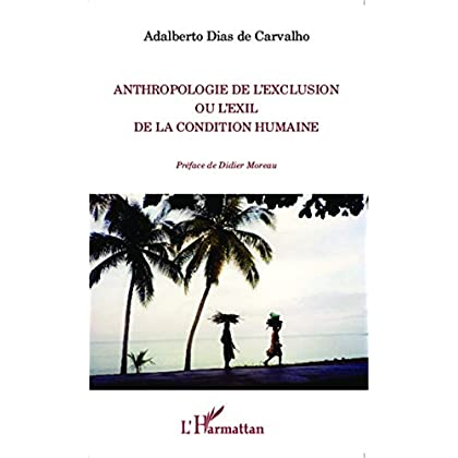 Anthropologie de l'exclusion ou l'exil de la condition humaine (La philosophie en commun)