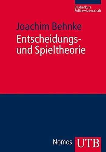 Entscheidungs- und Spieltheorie (Studienkurs Politikwissenschaft, Band 3761)