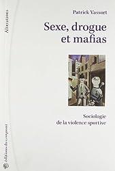 Sexe drogue et mafias : Sociologie de la violence sportive