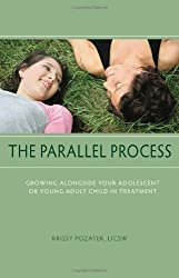 The Parallel Process: Growing Alongside Your Adolescent or Young Adult Child in Treatment by Krissy Pozatek (2010-12-01)