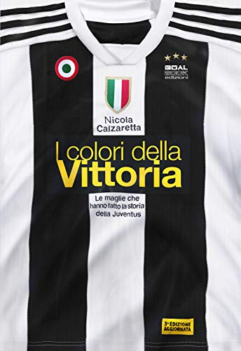 I colori della vittoria. Le maglie che hanno fatto la storia della Juventus por Nicola Calzaretta