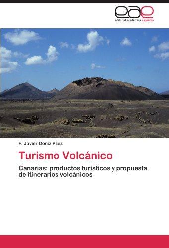 Turismo Volcánico: Canarias: productos turísticos y propuesta de itinerarios volcánicos por F. Javier Dóniz Páez