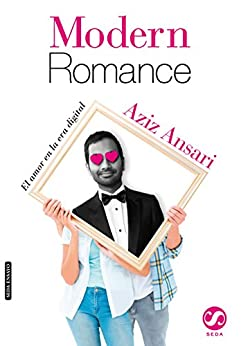 MODERN ROMANCE, El amor en la era digital (Spanish Edition)