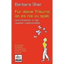Für deine Träume ist es nie zu spät: Durchstarten in der zweiten Lebenshälfte (German Edition)
