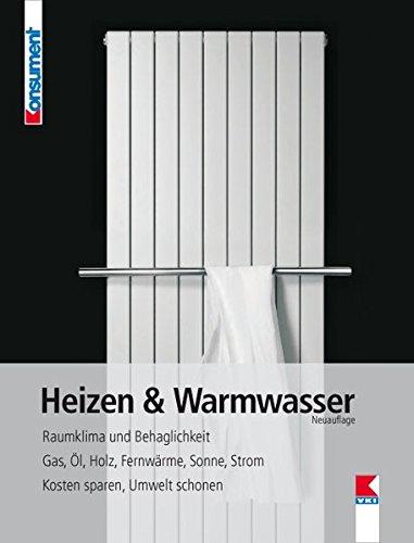 Preisvergleich Produktbild Heizen & Warmwasser: Raumklima und Behaglichkeit. Gas, Öl, Holz, Fernwärme, Sonne, Strom. Kosten sparen, Umwelt schonen.