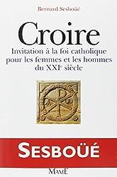 CROIRE. Invitation à la foi catholique pour les femmes et les hommes du XXIème siècle