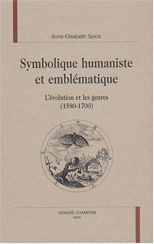 Symbolique humaniste et emblématique : L'évolution et les genres (1580-1700)