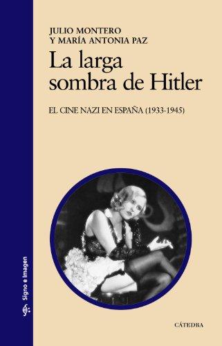 La larga sombra de Hitler: El cine nazi en España (1933-1945) (Signo E Imagen) por Julio Montero