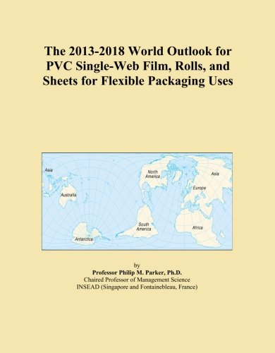 The 2013-2018 World Outlook for PVC Single-Web Film, Rolls, and Sheets for Flexible Packaging Uses