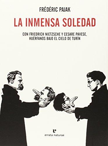 La Inmensa Soledad. Con Friedrich Nietzsche Y Cesare Pavese, Huérfanos Bajo El Cielo De Turín