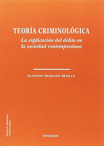 Teoría criminológica. La explicación del delito en la sociedad contemporánea