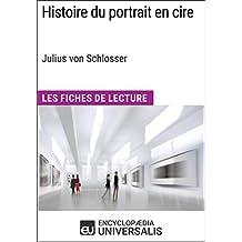 Histoire du portrait en cire de Julius von Schlosser: Les Fiches de Lecture d'Universalis