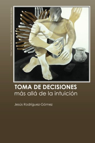 Toma de decisiones / Decision Making: Mas Alla De La Intuicion / Beyond Intuition por Jesus Rodriguez-Gomez