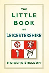The Little Book of Leicestershire
