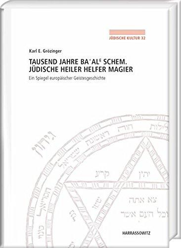 Tausend Jahre Ba'ale Schem. Jüdische Heiler, Helfer, Magier: Ein Spiegel europäischer Geistesgeschichte (Jüdische Kultur. Studien zur Geistesgeschichte, Religion und Literatur, Band 32)