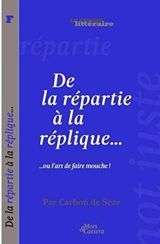 De la répartie à la réplique par  Le Figaro Littéraire
