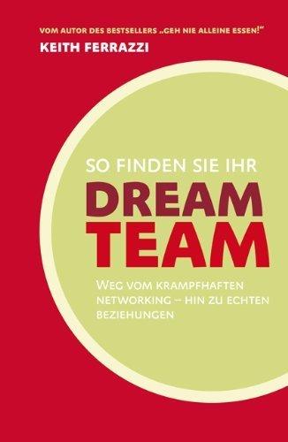 So finden Sie Ihr Dream-Team: Weg vom krampfhaften Networking - hin zu echten Beziehungen von Keith Ferrazzi (26. Juli 2010) Gebundene Ausgabe