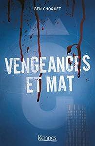 Vengeances et mat - Intégrale par Ben Choquet