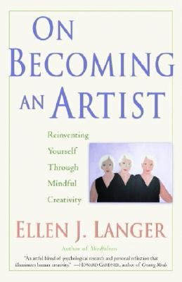 [(On Becoming an Artist: Reinventing Yourself Through Mindful Creativity)] [Author: Ellen J Langer] published on (October, 2006)