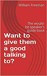 Want to give them a good talking to?: The would-be speaker's guide book