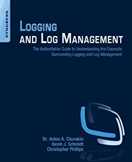 Logging and Log Management: The Authoritative Guide to Understanding the Concepts Surrounding Logging and Log Management par [Chuvakin, Anton, Schmidt, Kevin, Phillips, Chris]