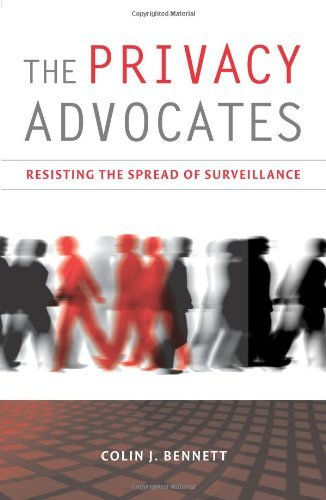 The Privacy Advocates: Resisting the Spread of Surveillance by Colin Bennett (2008-10-03)