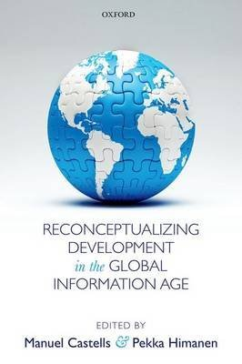 [(Reconceptualizing Development in the Global Information Age)] [ Edited by Manuel Castells, Edited by Pekka Himanen ] [October, 2014]