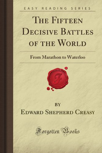 The Fifteen Decisive Battles of the World: From Marathon to Waterloo (Forgotten Books)