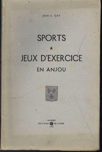 Jean-A. Gay. Sports et jeux d'exercice en Anjou : . Prface de Jacques Levron,... Introduction de Victor Dauphin... Frontispice de Jacques Moreau