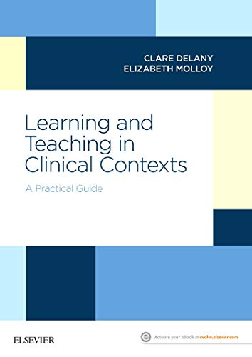 Learning and Teaching in Clinical Contexts: A Practical Guide, 1e por Clare Delany PhD  MHlthMedLaw  MPhysio  BAppSci (Physio)