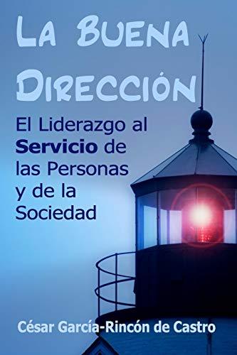 La Buena Dirección: El liderazgo al servicio de las personas y de la sociedad por César García-Rincón de Castro