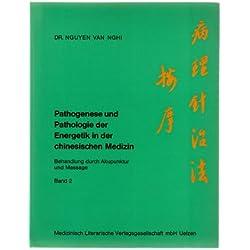 Pathogenese und Pathologie der Energetik in der Chinesischen Medizin. Band 2: Behandlung durch Akupunktur und Massage. Erste Auflage