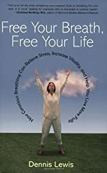 Free Your Breath, Free Your Life: How Conscious Breathing Can Relieve Stress, Increase Vitality, and Help You Live More Fully by Dennis Lewis (2004-05-18)